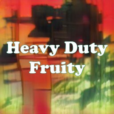 Heavy Duty Fruity strain